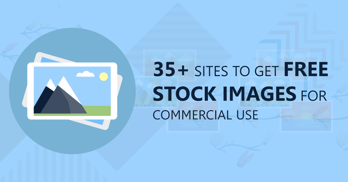 35+ Sites to Get Free Stock Images For Commercial Use in 2019.