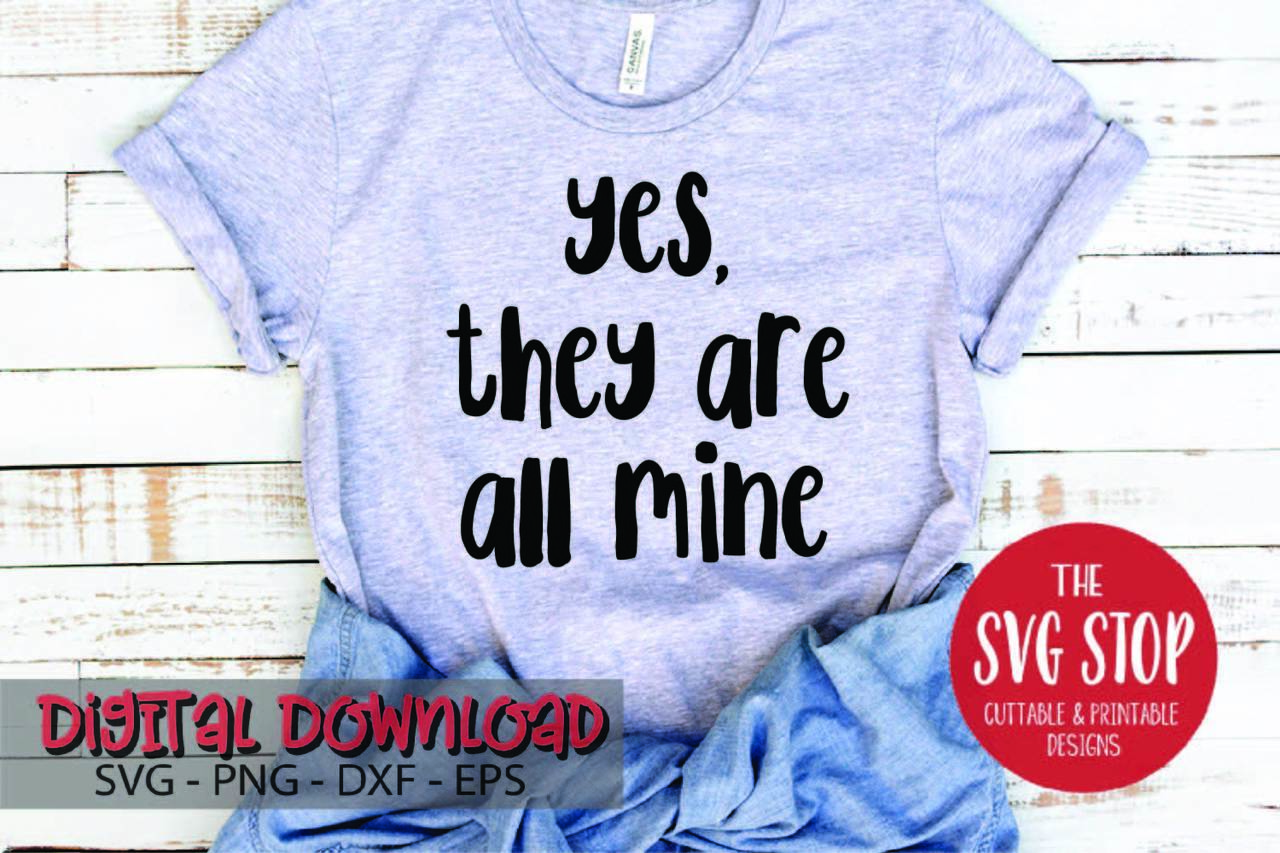Yes They Are All Mine Funny Parenting Quote.