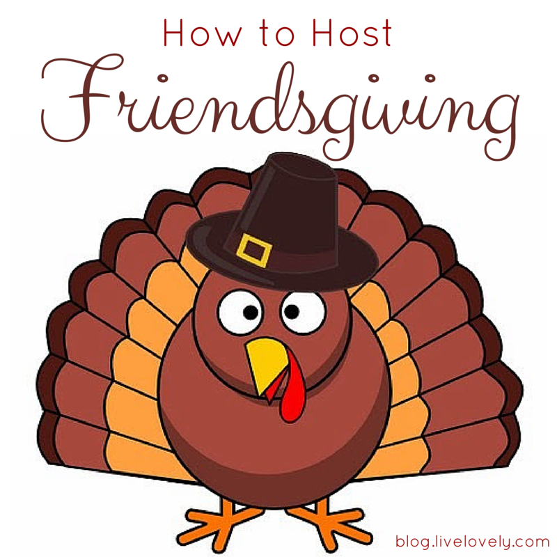 How to Host a Friendsgiving.