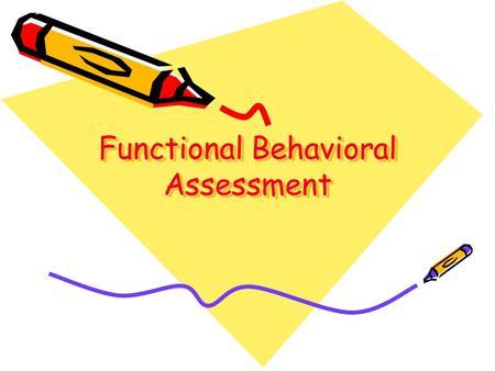 Functional Behavioral Assessment.