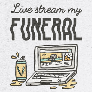 """Live Stream My Funeral"""" graphic tee by Patrick Burnell.."""