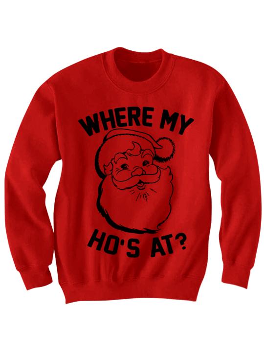 UGLY CHRISTMAS SWEATER WHERE MY HO'S AT SANTA CLAUS SHIRT COOL.