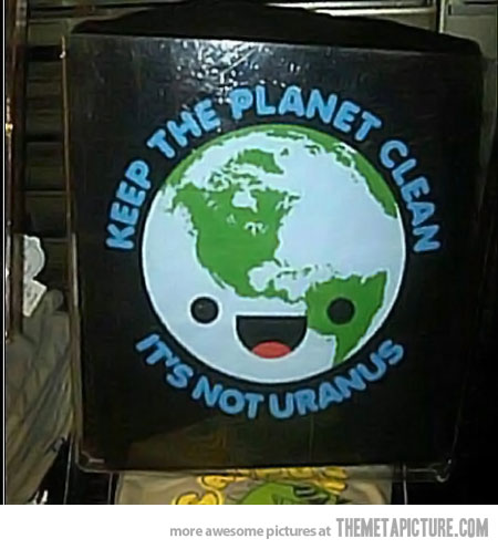 Keep the planet clean.