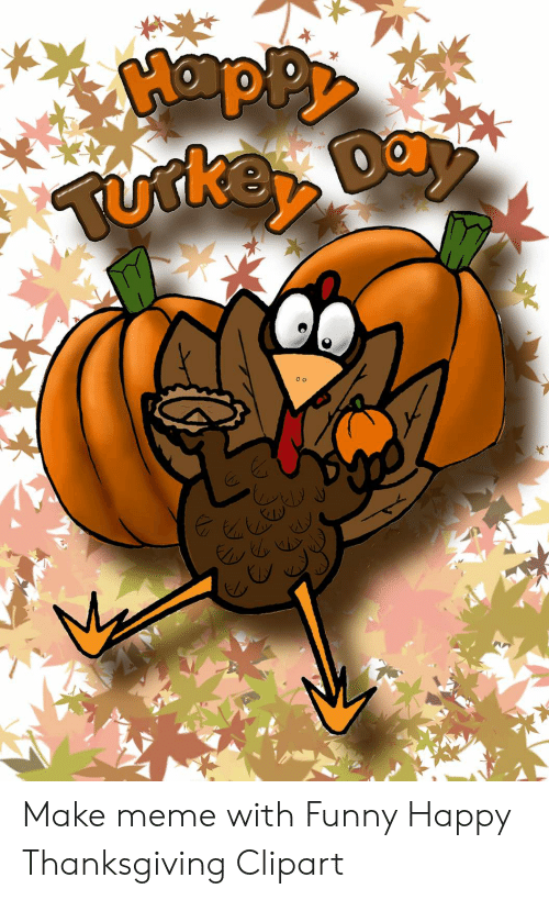 Make Meme With Funny Happy Thanksgiving Clipart.