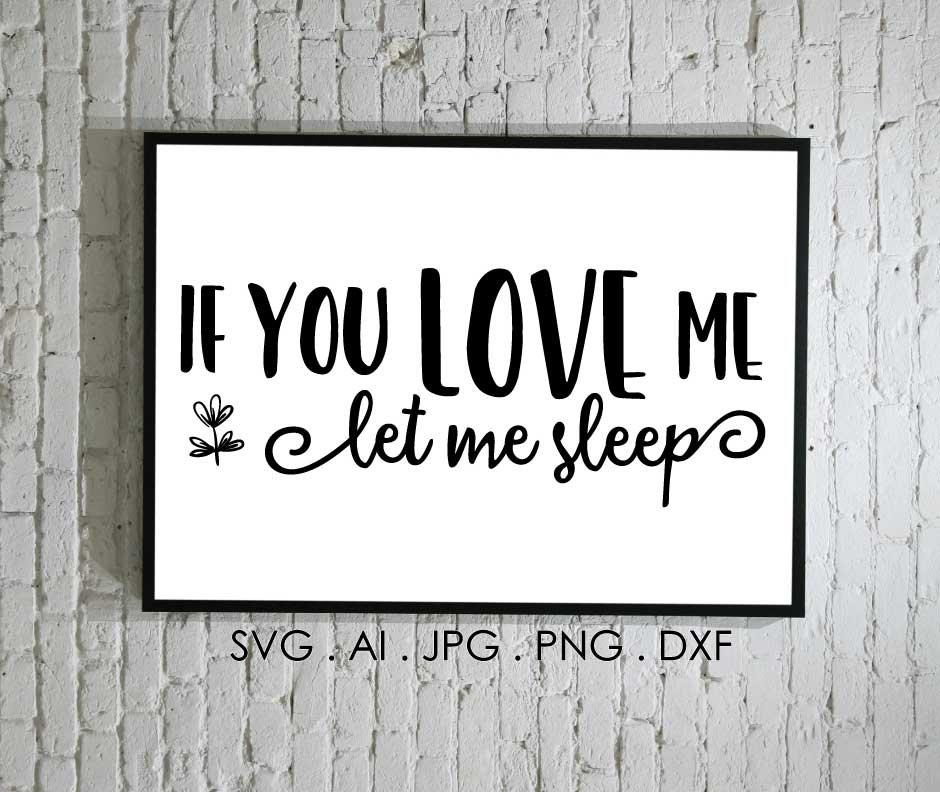 Funny Love Quote File to Print, Let Me Sleep Shirt Design, Stencil  Silhouette File, SVG Sayings to Cut, Die.
