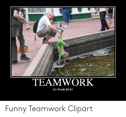 TEAMWORK It's Worth $083 Funny Teamwork Clipart.