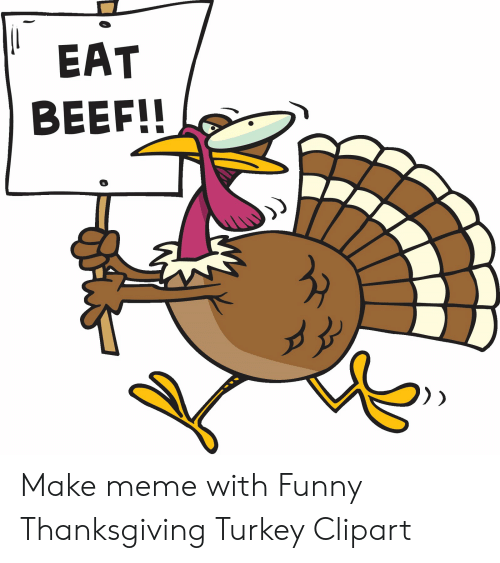 EAT BEEF!! Make Meme With Funny Thanksgiving Turkey Clipart.