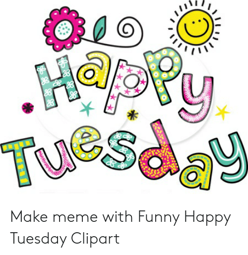 Make Meme With Funny Happy Tuesday Clipart.