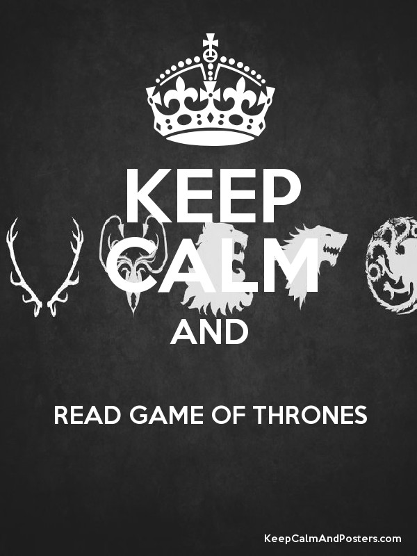 KEEP CALM AND READ GAME OF THRONES.