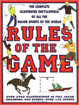 Rules Of The Game: The Complete Illustrated Encyclopedia of All.