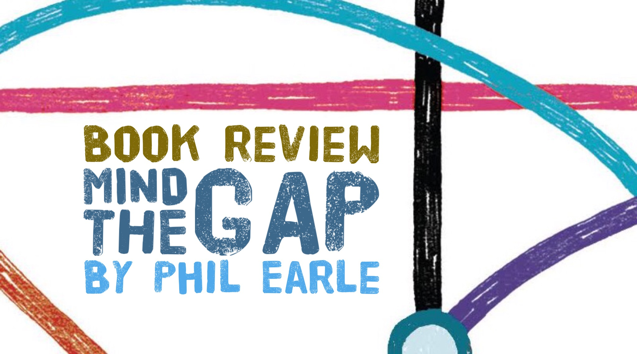 Mind The Gap by Phil Earle.