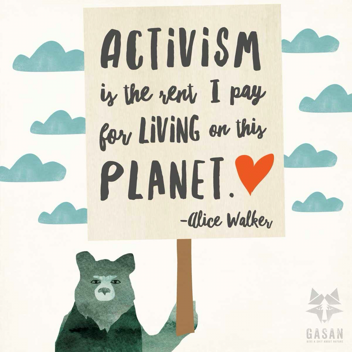 Activism is the rent I pay for living on this planet.