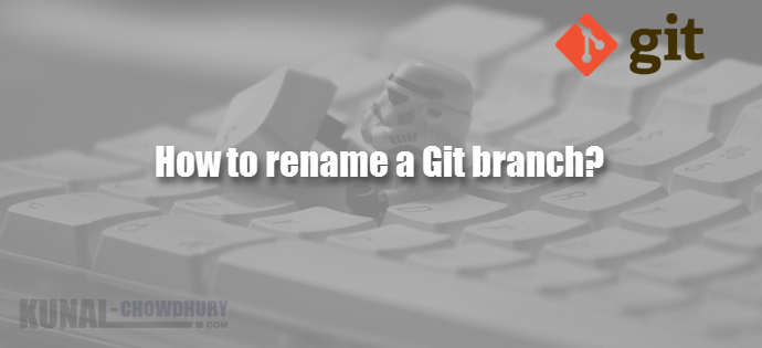 Git Basics: How to rename a Git Branch?.
