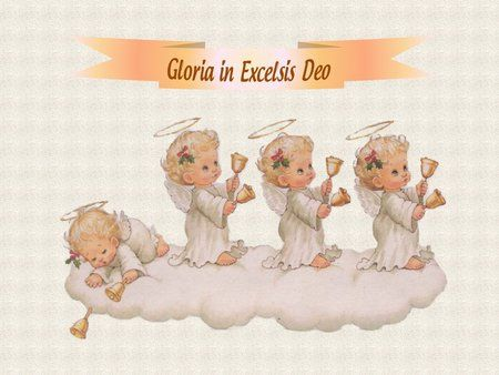 Gloria in Excelsis Deo.