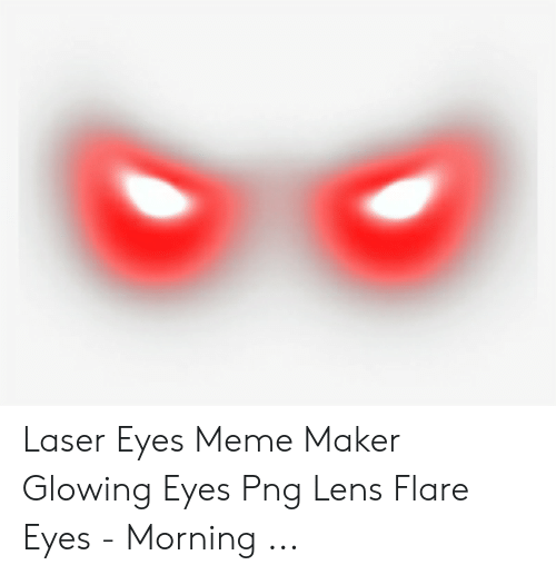Laser Eyes Meme Maker Glowing Eyes Png Lens Flare Eyes.