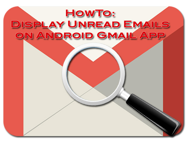 HowTo: Display Unread Emails on Android Gmail App.