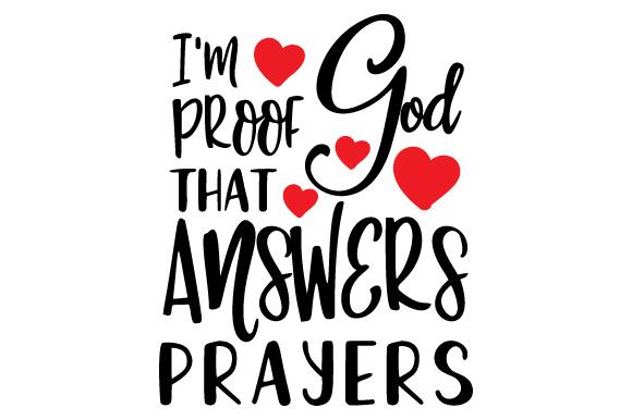 I\'m Proof That God Answers Prayers.