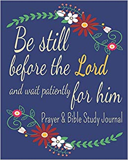 Amazon.com: Be Still Before The Lord And Wait Patiently For.