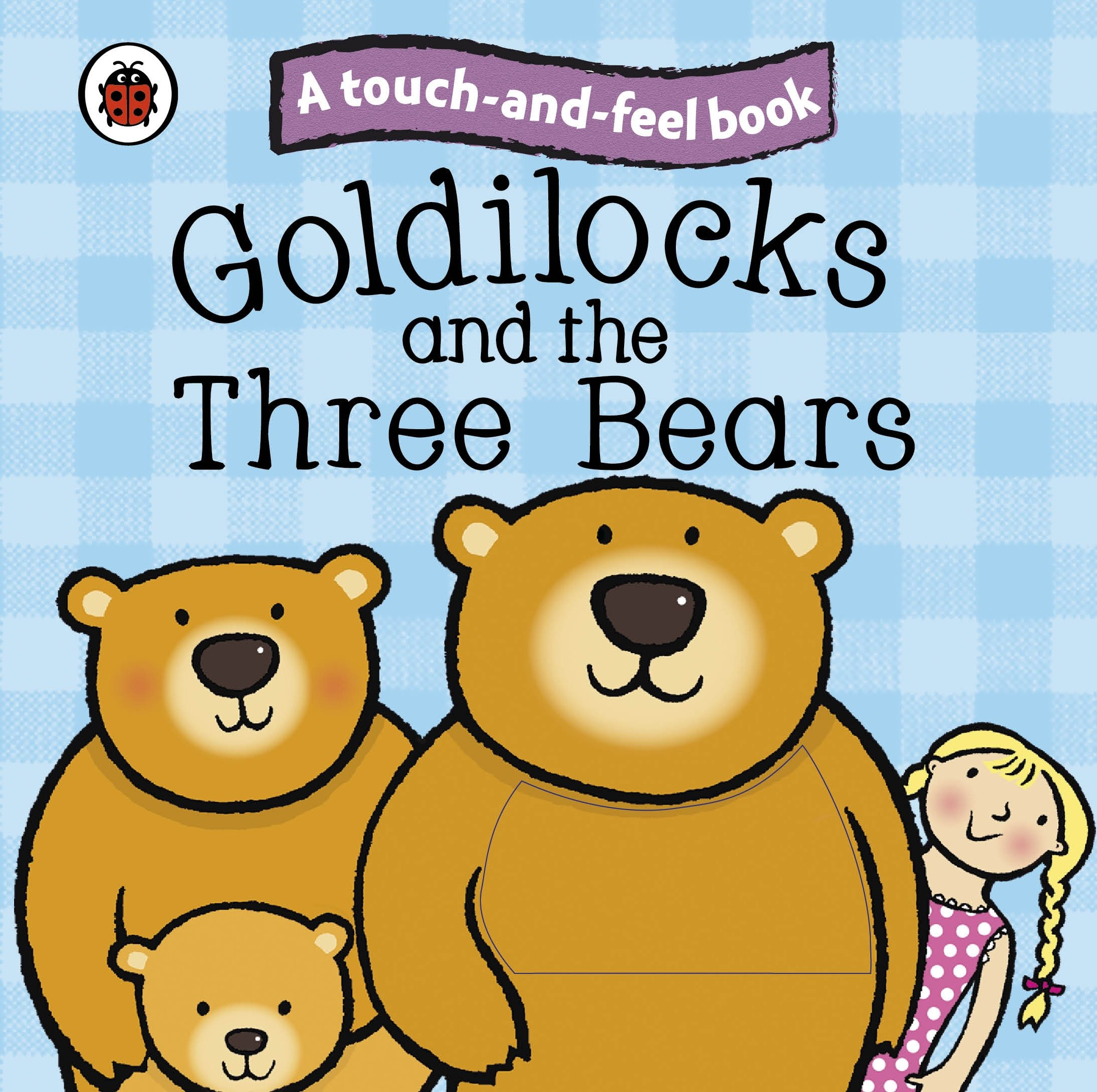 Goldilocks and the Three Bears: Ladybird Touch and Feel Fairy Tales.