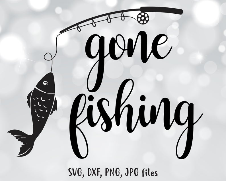 Gone Fishing SVG, Fishing DXF, Fishing Cut File, Fish clip art, Fisher PNG,  Fisher man Cricut, Fishing Silhouette, Fishing svg cutting file.