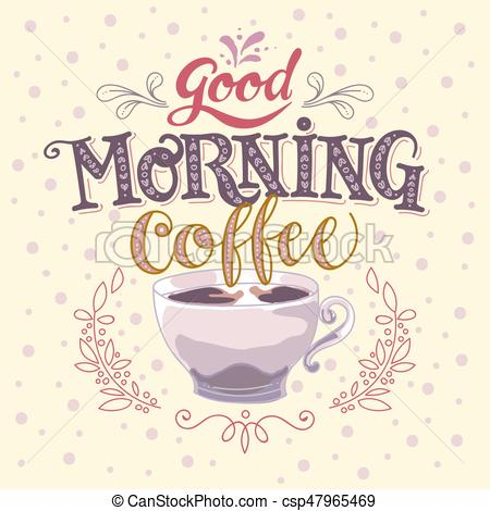 Good morning coffee Vector Clip Art Illustrations. 2,368 Good.