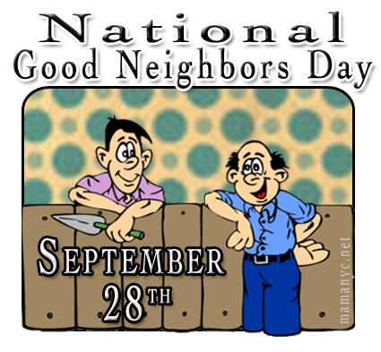 National Good Neighbor Day.