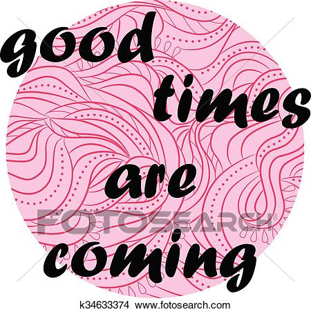 Good times are coming Clipart.