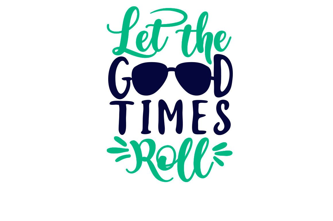 FREE Let the Good Times Roll SVG Cutting File.
