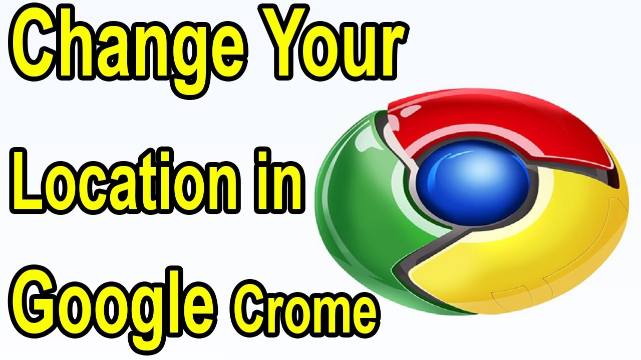 How to Change Your Location in Google Chrome.