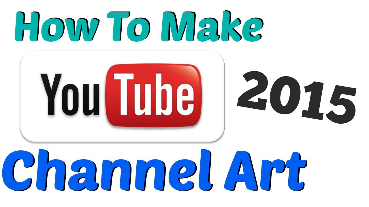 How To Make YouTube Channel Art.