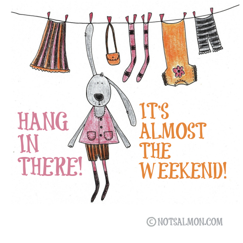 Hang In There. It's Almost The Weekend.