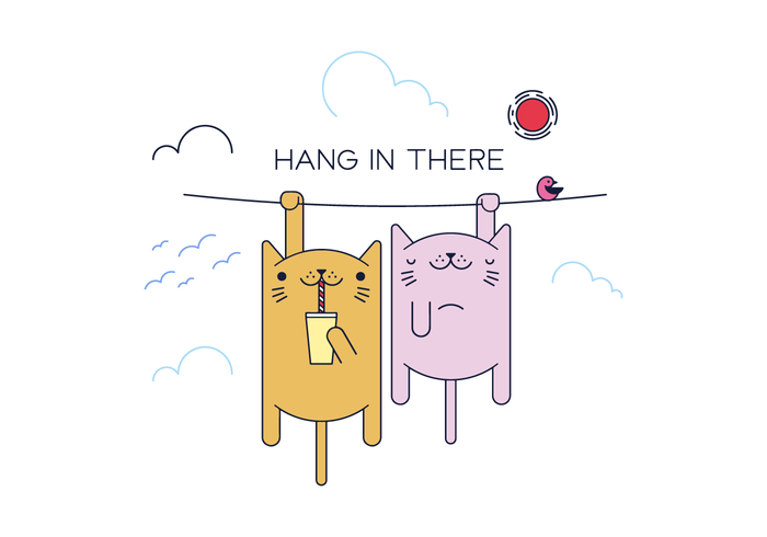 Hang in there kitty.
