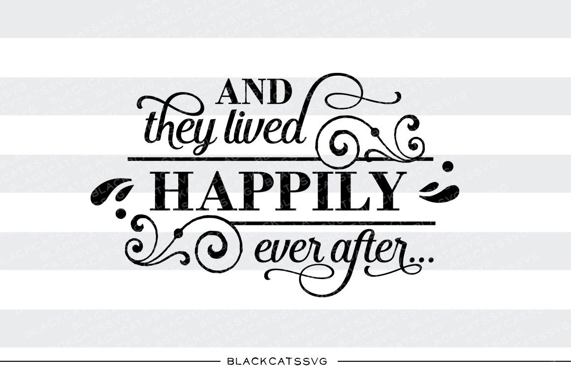 And they lived happily ever after SVG file Cutting File Clipart in Svg,  Eps, Dxf, Png for Cricut & Silhouette svg.