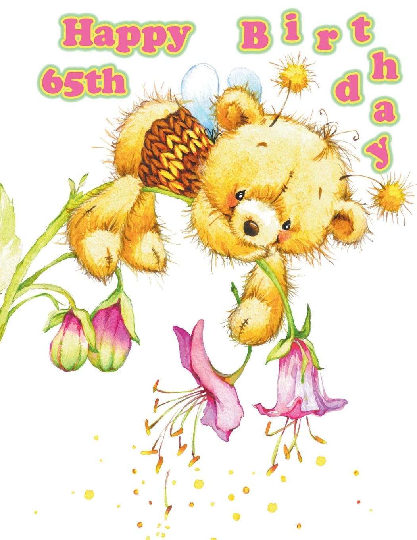 Happy 65th Birthday: Oh So Cute! Teddy Bear Themed Birthday Book to.