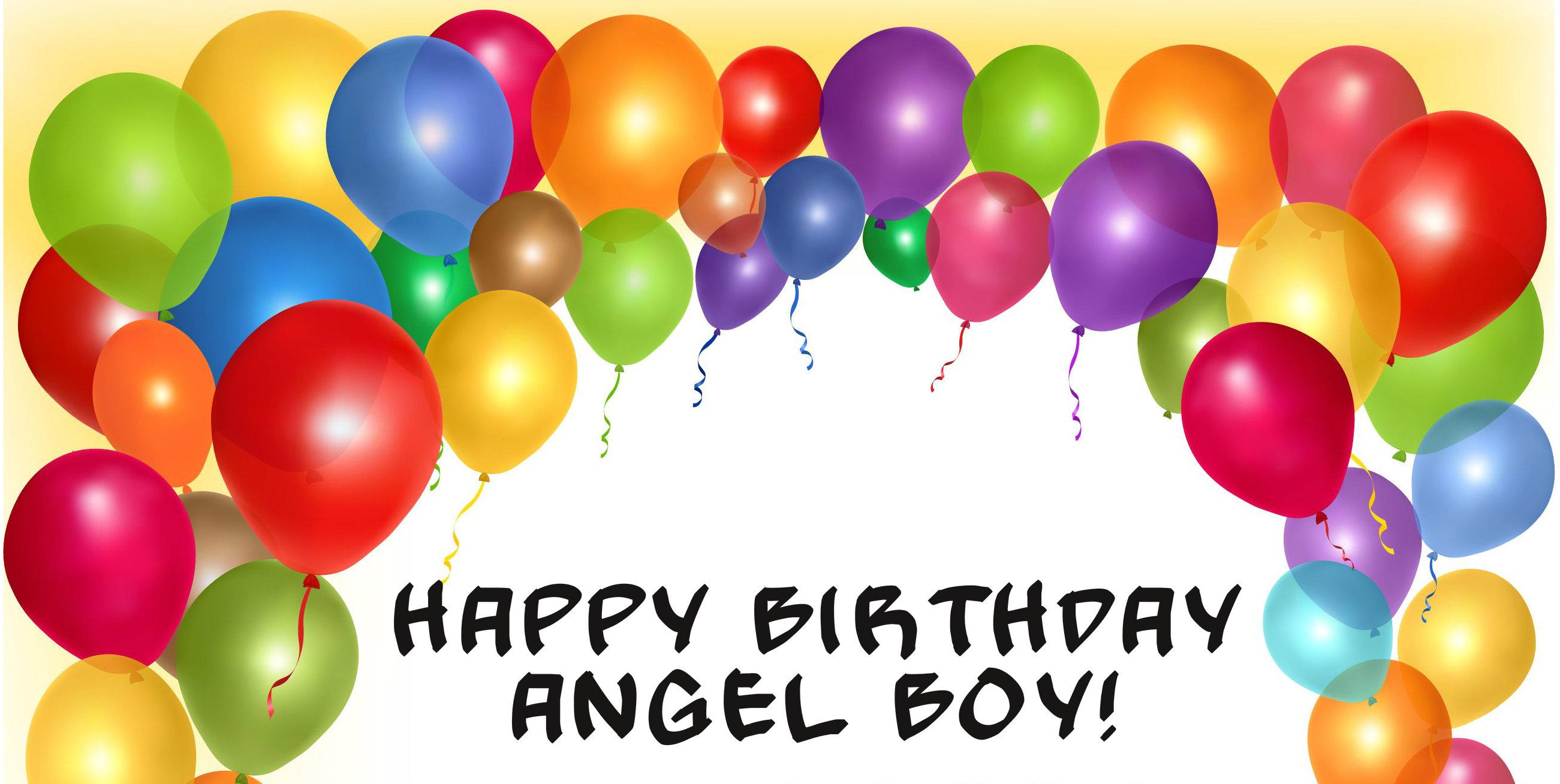 HAPPY BIRTHDAY ANGEL BOY.