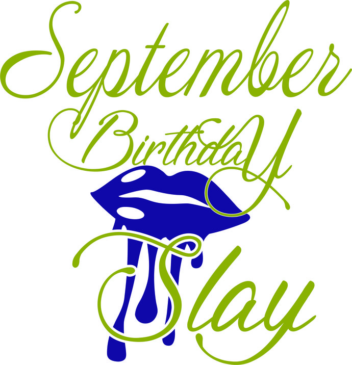 September lips slay, Queen, Princess, Birthday Girl.