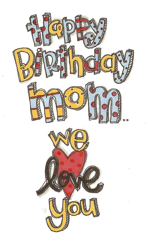 Happy Birthday Mom We Love You.