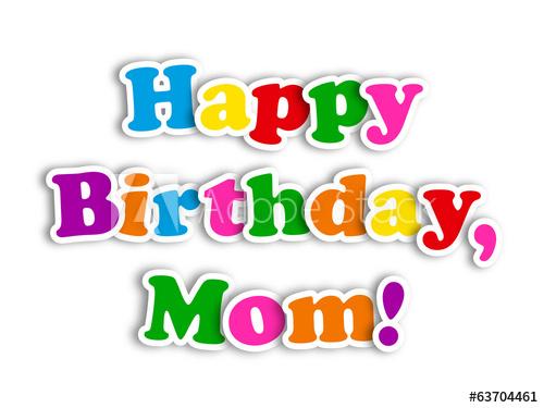 HAPPY BIRTHDAY MOM\