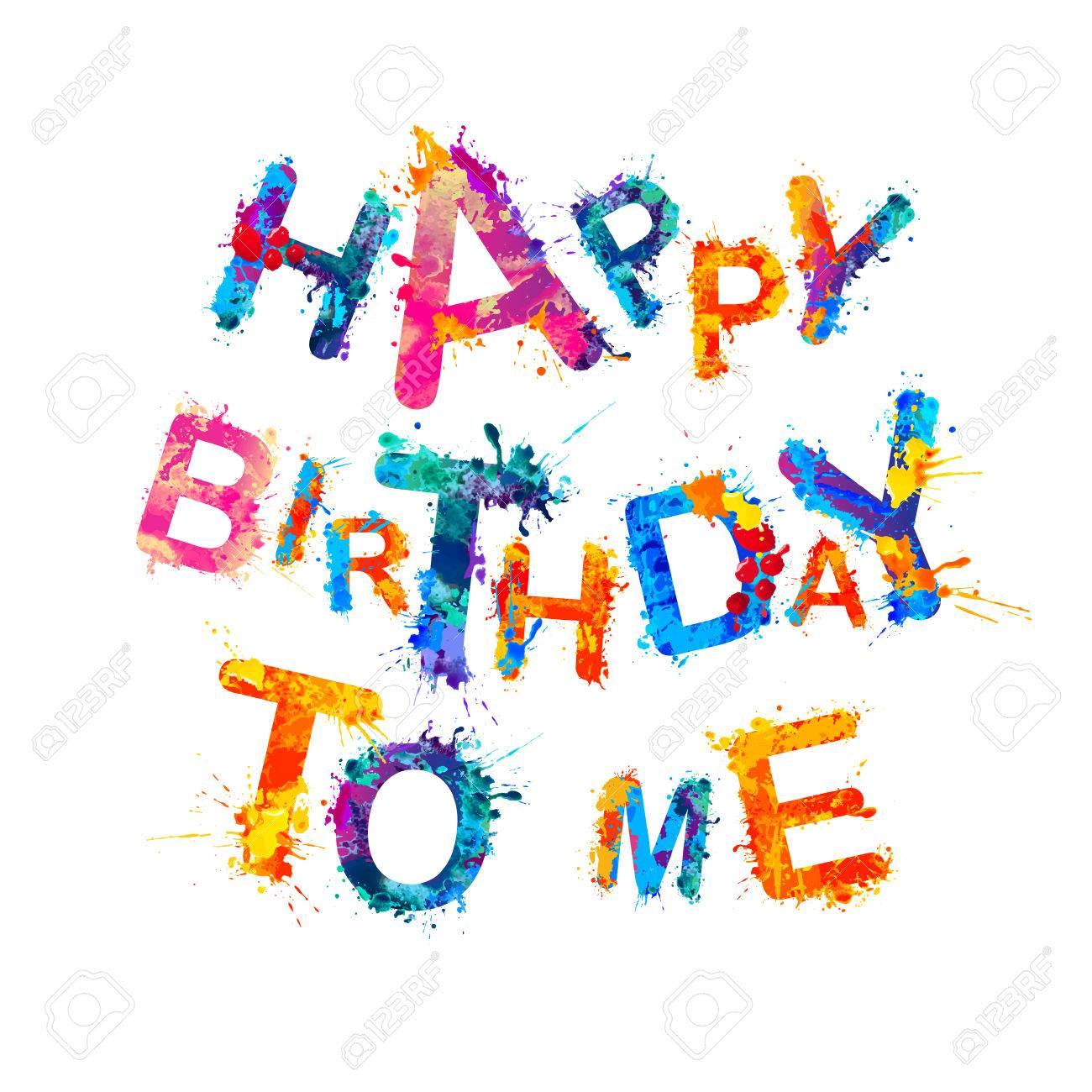 Happy Birthday to me. Splash paint inscription.