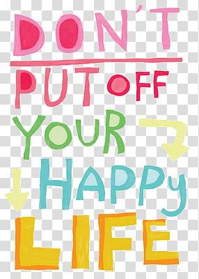 Super , don\'t put off your happy life transparent background.