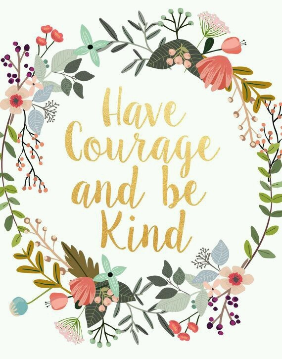 Have courage and be kind.\