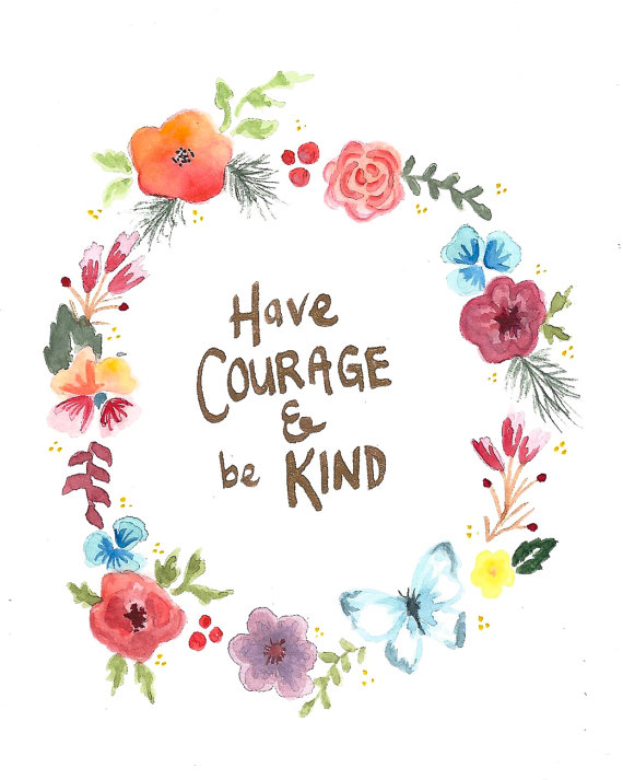 Have Courage and Be Kind print by InkStainsAndOilPaint on.