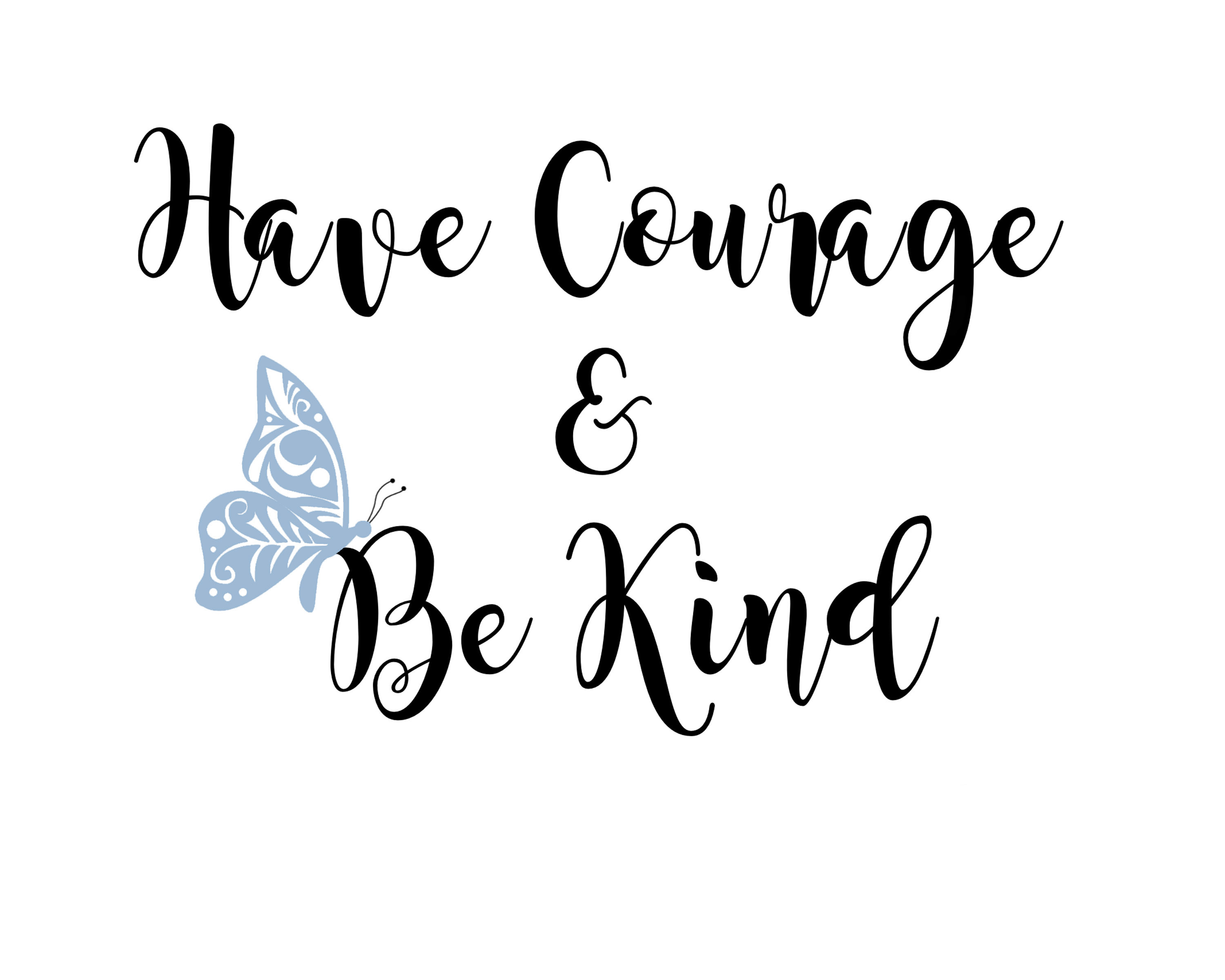 Have courage and be kind.