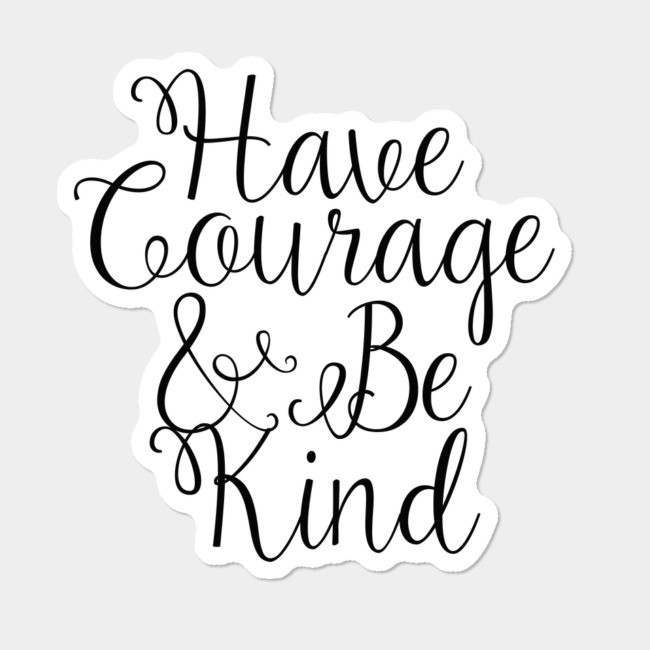 Have Courage And Be Kind Ornament Sticker By TheTeeMachine Design By Humans.
