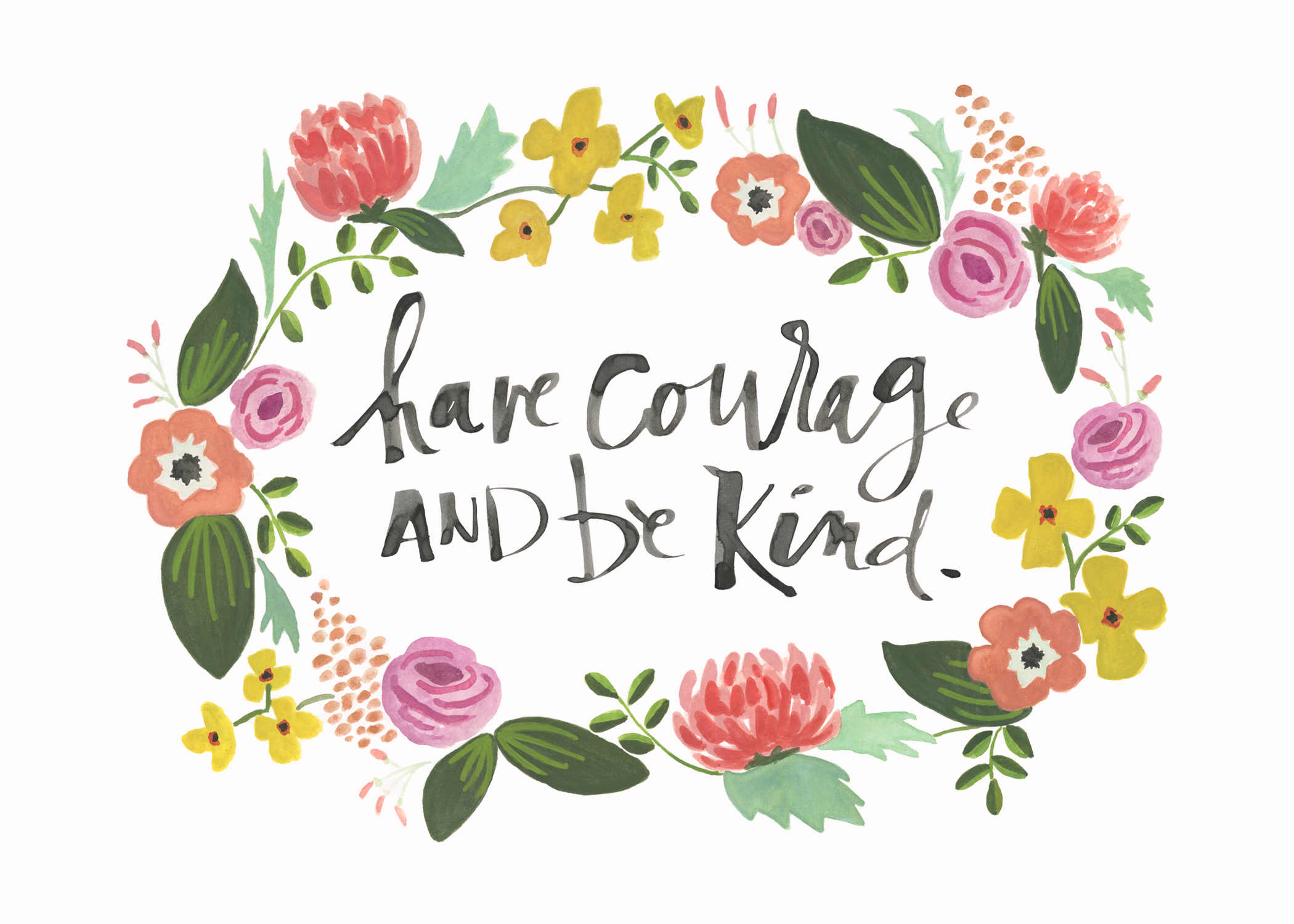 Have Courage and Be Kind — Laura Miller Studio.