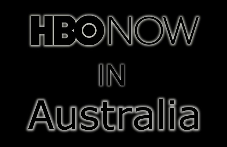 How to Watch HBO Now in Australia.
