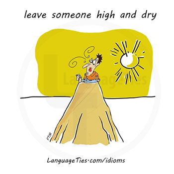 Meaning, image and example of leave someone high and dry.