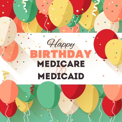 Happy Birthday, Medicare and Medicaid!.