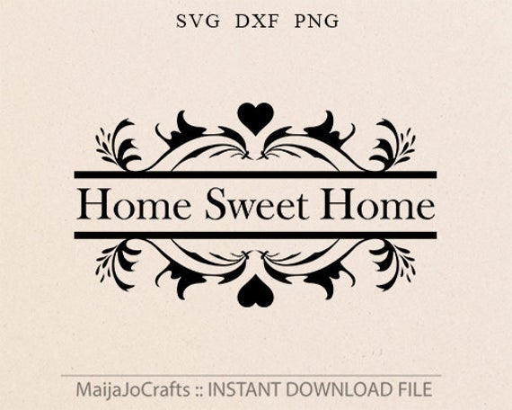 Home sweet home SVG file Cutting File Png Clipart in Svg, Dxf, files for  Cricut files for Silhouette Cricut downloads Cricut designs.
