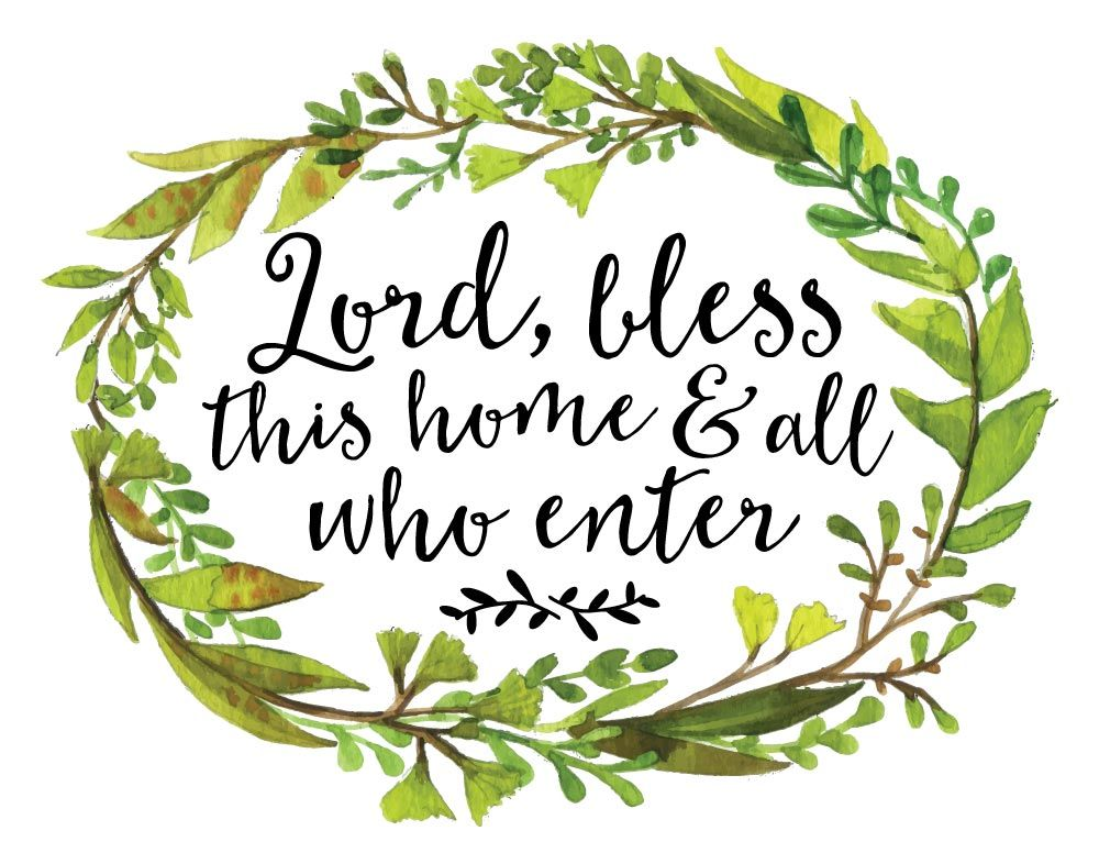 Lord, bless this home and all who enter.